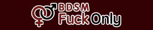 BDSM Fuck Only